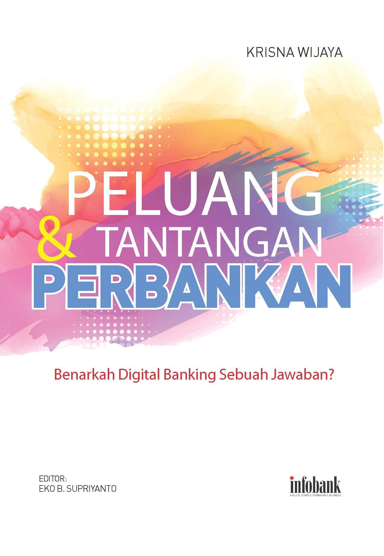 Peluang & Tantangan Perbankan: Benarkah Digital Banking Sebuah Jawaban?